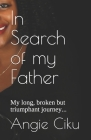 In Search of my Father: My long, broken but triumphant journey Cover Image