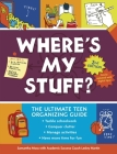 Where's My Stuff? 2nd Edition: The Ultimate Teen Organizing Guide Cover Image
