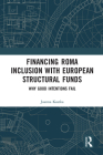 Financing Roma Inclusion with European Structural Funds: Why Good Intentions Fail Cover Image