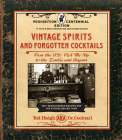 Vintage Spirits and Forgotten Cocktails: Prohibition Centennial Edition: From the 1920 Pick-Me-Up to the Zombie and Beyond - 150+ Rediscovered Recipes and the Stories Behind Them, With a New Introduction and 66 New Recipes Cover Image