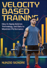 Velocity-Based Training: How to Apply Science, Technology, and Data to Maximize Performance Cover Image