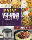 Instant Zest Plus Rice Cooker Cookbook 2021: Popular, Savory and Simple Rice Cooker Recipes to Manage Your Health with Step by Step Instructions Cover Image