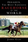 The Most Expensive Racehorse in the World: A True Story of the Global Racing Industry Cover Image