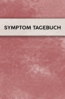 Symptom Tagebuch: Schmerztagebuch, Schmerzprotokoll für akute chronische Schmerzen zum ausfüllen, ankreuzen. Buch zur Dokumentation für Cover Image