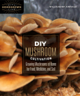 DIY Mushroom Cultivation: Growing Mushrooms at Home for Food, Medicine, and Soil Cover Image