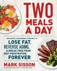 Two Meals a Day: The Simple, Sustainable Strategy to Lose Fat, Reverse Aging, and Break Free from Diet Frustration Forever Cover Image