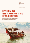 Return to the Land of the Head Hunters: Edward S. Curtis, the Kwakwaka'wakw, and the Making of Modern Cinema (Native Art of the Pacific Northwest: A Bill Holm Center) Cover Image