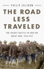 The Road Less Traveled: The Secret Battle to End the Great War, 1916-1917 Cover Image