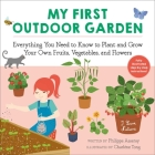 My First Outdoor Garden: Everything You Need to Know to Plant and Grow Your Own Fruits, Vegetables, and Flowers (I Love Nature #2) Cover Image