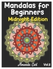 Mandalas for Beginners Midnight Edition: An Adult Coloring Book Featuring 50 of the World's Most Beautiful Mandalas for Stress Relief and Relaxation C Cover Image