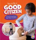 How to Be a Good Citizen: A Question and Answer Book about Citizenship (Character Matters) Cover Image