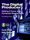 The Digital Producer: Getting It Done with Computer-Based Tools [With CDROM] Cover Image