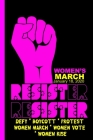 RESISTer reSISTER - Women's March 2020: Feminist Gift for Women's March - 6 x 9 Cornell Notes Notebook For Wild Women Progressive Political Activists Cover Image