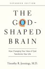 The God-Shaped Brain: How Changing Your View of God Transforms Your Life Cover Image