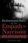 The Dysfunctional Dance Of The Empath And Narcissist: Create Healthy Relationships By Healing Childhood Trauma Cover Image