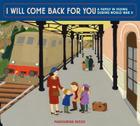 I Will Come Back for You: A Family in Hiding During World War II Cover Image