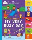 First Words My Very Busy Day: Over 150 Everyday Words and Phrases (Start Little Learn Big) Cover Image