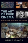 The Art of Pure Cinema: Hitchcock and His Imitators Cover Image