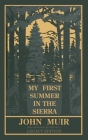 My First Summer In The Sierra Legacy Edition: Classic Explorations Of The Yosemite And California Mountains Cover Image