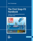 The First Snap-Fit Handbook 3e: Creating and Managing Attachments for Plastics Parts Cover Image