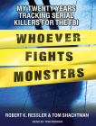 Whoever Fights Monsters: My Twenty Years Tracking Serial Killers for the FBI Cover Image