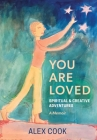 You Are Loved, Spiritual and Creative Adventures, A Memoir Cover Image