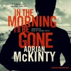 In the Morning I'll Be Gone Lib/E: A Detective Sean Duffy Novel Cover Image