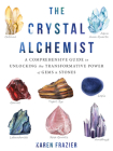 The Crystal Alchemist: A Comprehensive Guide to Unlocking the Transformative Power of Gems and Stones Cover Image