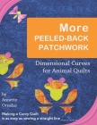 More Peeled-Back Patchwork: Dimensional Curves for Animal Quilts Cover Image