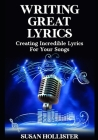 Writing Great Lyrics: Creating Incredible Lyrics For Your Songs Cover Image