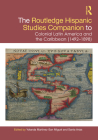 The Routledge Hispanic Studies Companion to Colonial Latin America and the Caribbean (1492-1898) Cover Image