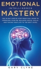 Emotional Intelligence Mastery: The 30 Day Step by Step Practical Guide to Improving your EQ, Building Social Skills, and Taking your Life to The Next Cover Image