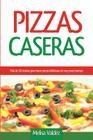Pizzas Caseras: Más de 50 recetas para hacer pizzas deliciosas en muy poco tiempo Cover Image