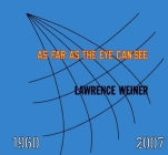 Lawrence Weiner: AS FAR AS THE EYE CAN SEE Cover Image