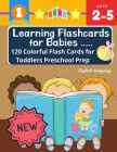 Learning Flashcards for Babies 120 Colorful Flash Cards for Toddlers Preschool Prep English Language: Basic words cards ABC letters, number, animals, Cover Image
