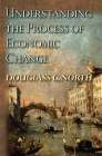 Understanding the Process of Economic Change (Princeton Economic History of the Western World #32) Cover Image