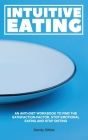 Intuitive Eating: An Anti-Diet Workbook to Find the Satisfaction-Factor, Stop Emotional Eating and Stop Dieting Cover Image