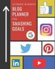 Ultimate 18 Month Blog Planner For Smashing Goals: 10X Your Social Media and Search Engine Results Cover Image
