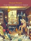 The Old Curiosity Shop: A First Unabridged Edition (Annotated) By Charles Dickens. Cover Image