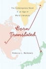 Born Translated: The Contemporary Novel in an Age of World Literature (Literature Now) Cover Image