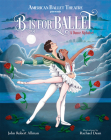 B Is for Ballet: A Dance Alphabet (American Ballet Theatre) Cover Image
