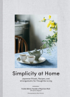 Simplicity at Home: Japanese Rituals, Recipes, and Arrangements for Thoughtful Living Cover Image