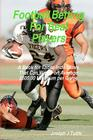 Football Betting For Real Players: A Book For Those Individuals That Can Wager On Average $500.00 Minimum Per Game Cover Image