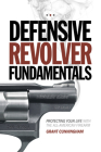 Defensive Revolver Fundamentals: Protecting Your Life with the All-American Firearm Cover Image
