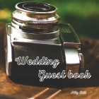 Wedding Guestbook: Photography themed Wedding Guest Book: Beautiful Design - Guest Book for Memories, Messages Book, Advice, Events and M Cover Image