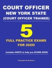 Court Officer New York State (Court Officer-Trainee) 5 Full Practice Exams For 2020: Prepare well to score HIGH! Cover Image
