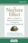 The Nurture Effect: How the Science of Human Behavior Can Improve Our Lives and Our World (16pt Large Print Edition) Cover Image