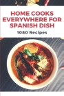 Home Cooks Everywhere For Spanish Dish: 1080 Recipes: Spanish Food Recipes In Spanish Cover Image