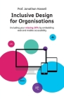 Inclusive Design for Organisations: Including your missing 20% by embedding web and mobile accessibility Cover Image
