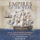 Empires of the Weak Lib/E: The Real Story of European Expansion and the Creation of the New World Cover Image